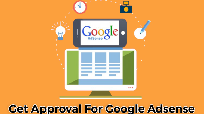 How to Get Approval For Google Adsense [Simple Steps]